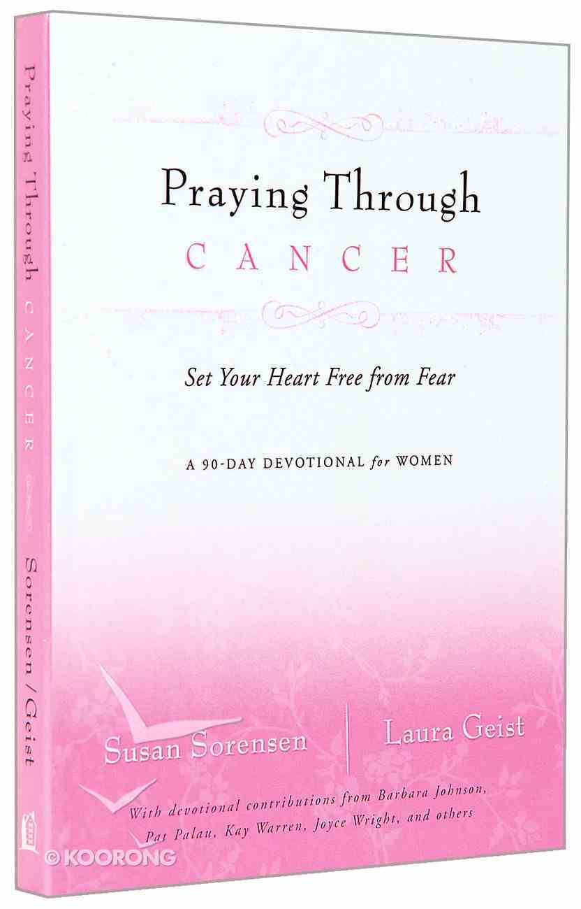 Praying Through Cancer (A 90-day Devotional For Women) Paperback