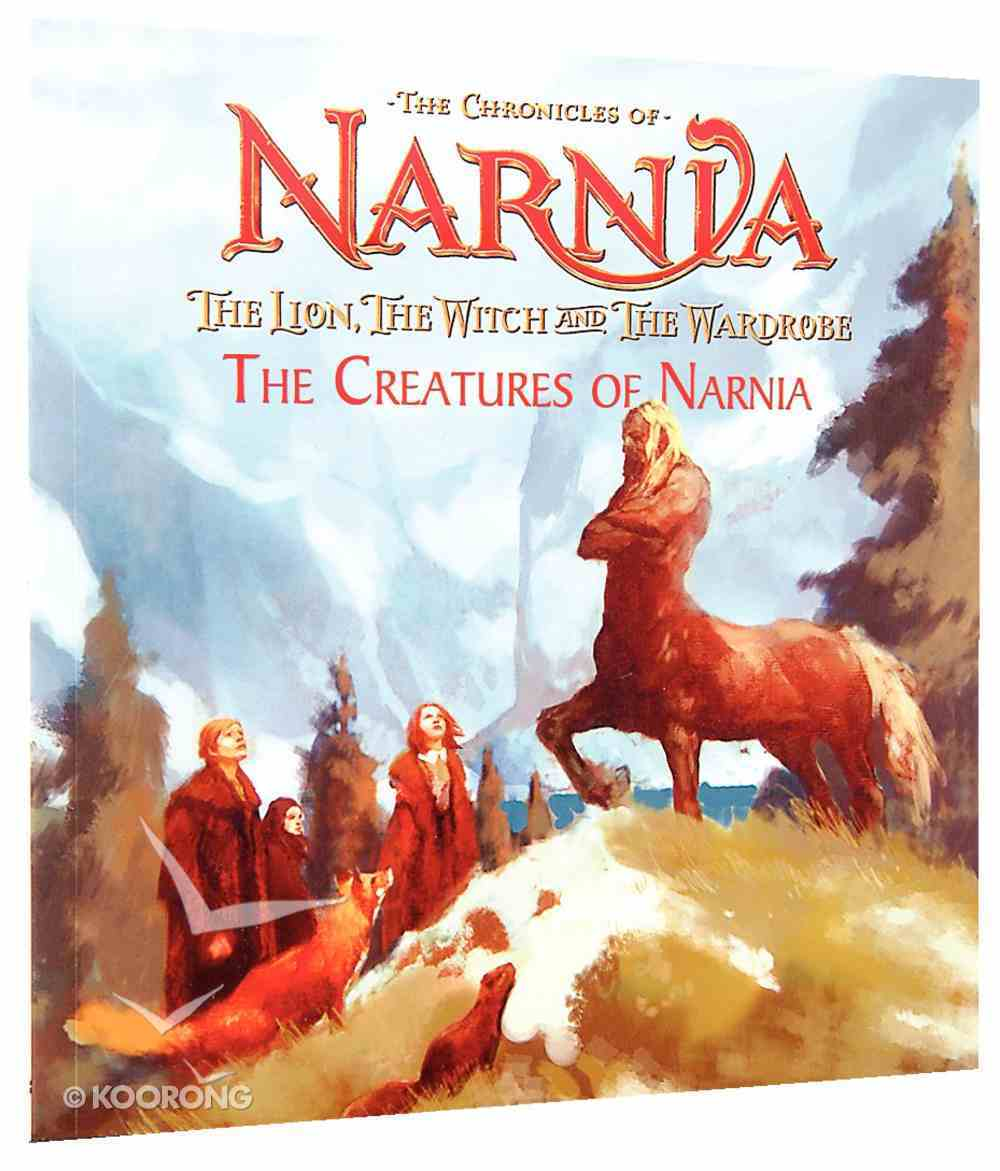 The Creatures of Narnia (Chronicles Of Narnia Lion Witch And Wardrobe Series) Paperback