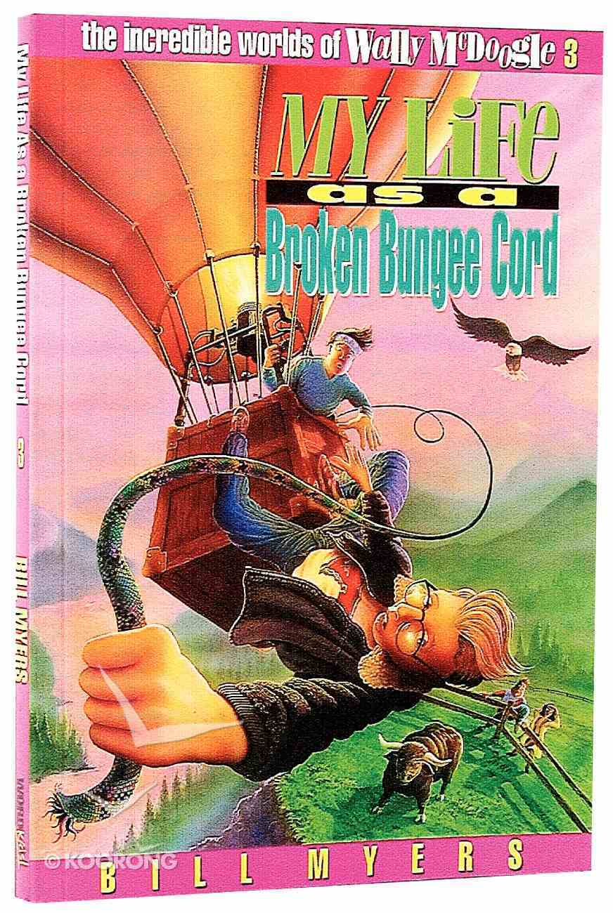 My Life as a Broken Bungee Cord (#03 in Wally Mcdoogle Series) Paperback