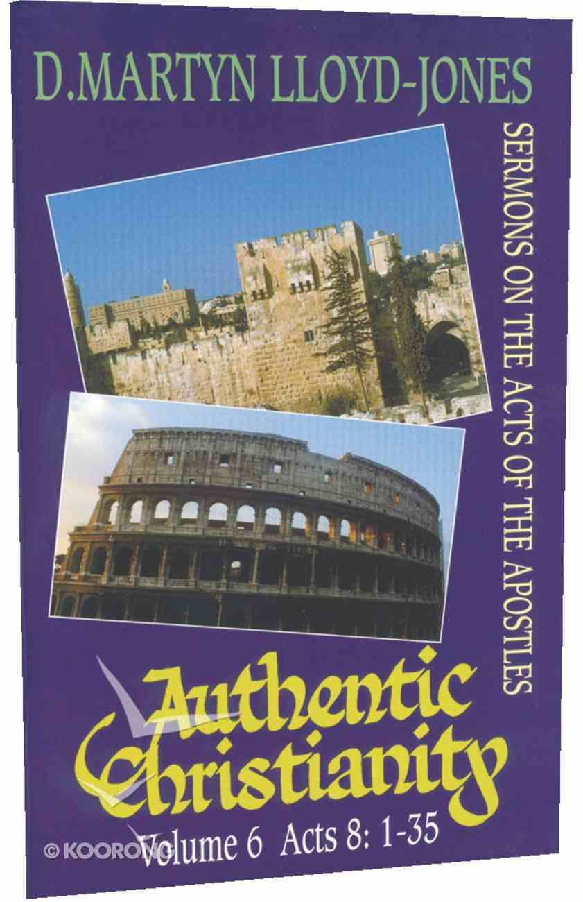 Acts 8: 1-35 (#06 in Authentic Christianity Series) Hardback