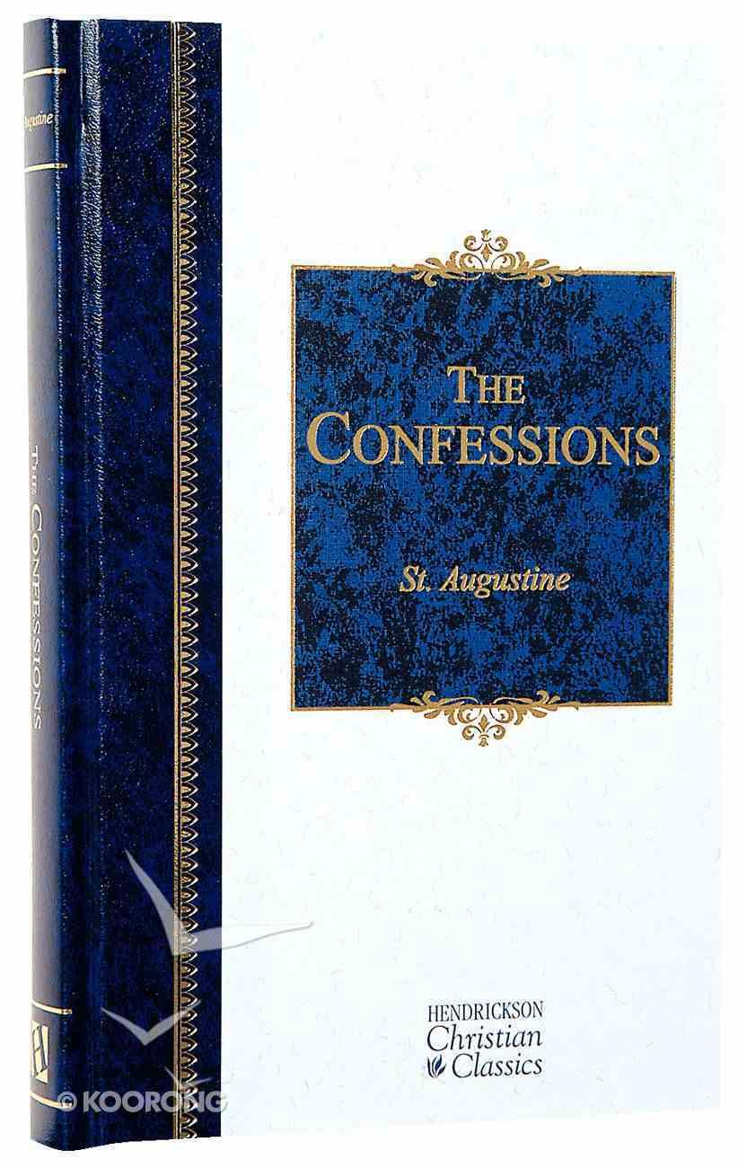 The Confessions (Hendrickson Christian Classics Series) Hardback