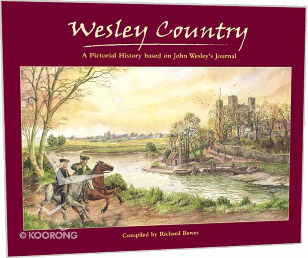 Wesley Country: A Pictorial History Based on John Wesley's Journal Hardback