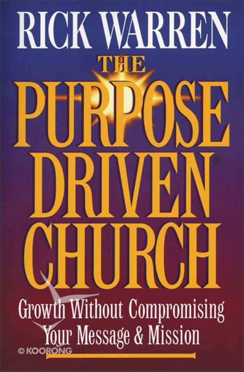 The Purpose Driven Church (The Purpose Driven Church Series) Hardback