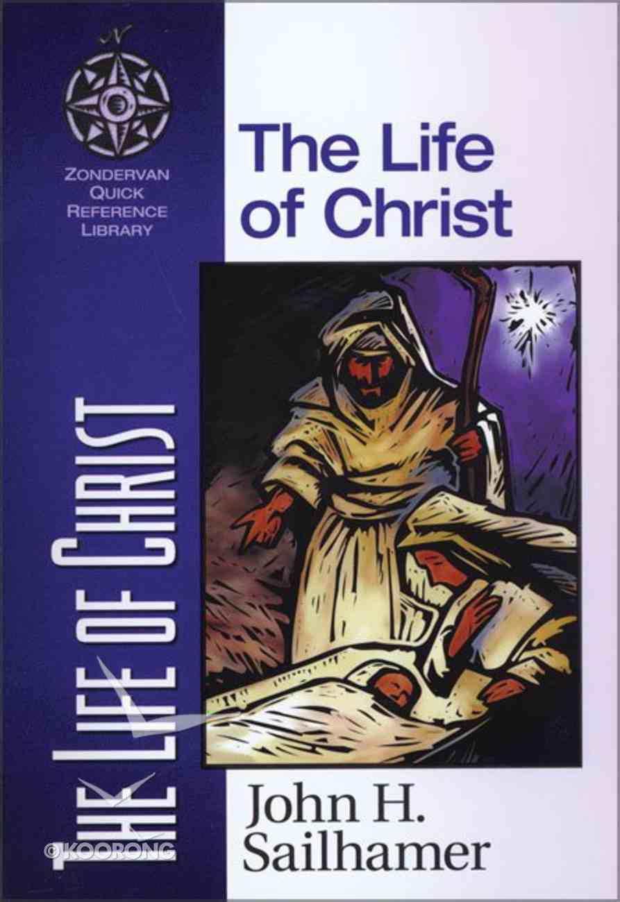 The Life of Christ (Zondervan Quick Reference Library Series) Paperback