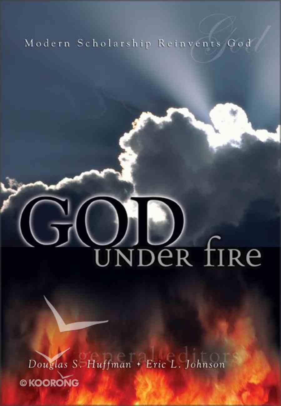 God Under Fire: Modern Scholarship Reinvents God Paperback