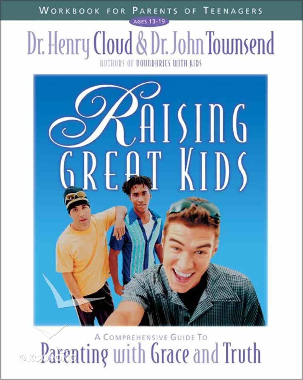 Raising Great Kids Workbook For Parents of Teenagers Paperback