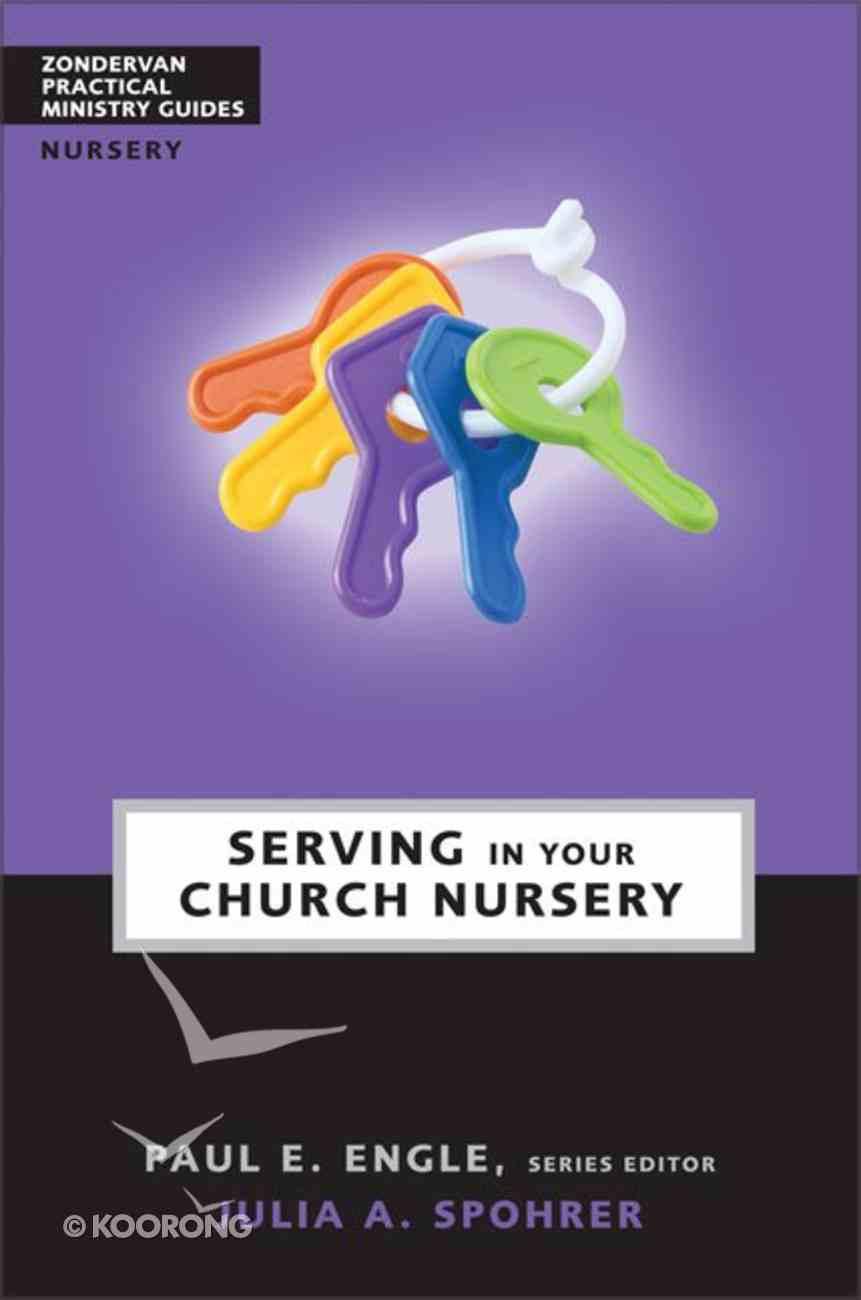 Serving in the Church Nursery (Zondervan Practical Ministry Guide Series) Paperback
