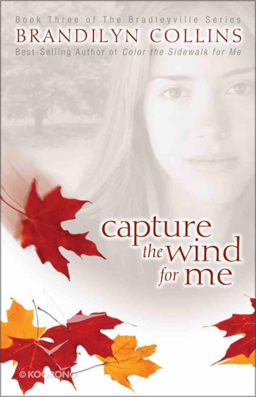Capture the Wind For Me (#03 in Bradleyville Series) Paperback