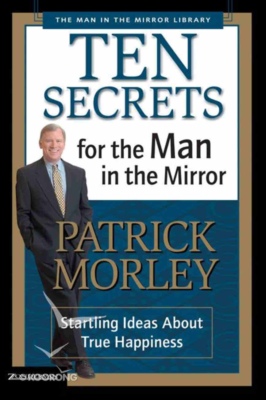 Man in the Mirror: Ten Secrets For the Man in the Mirror Paperback