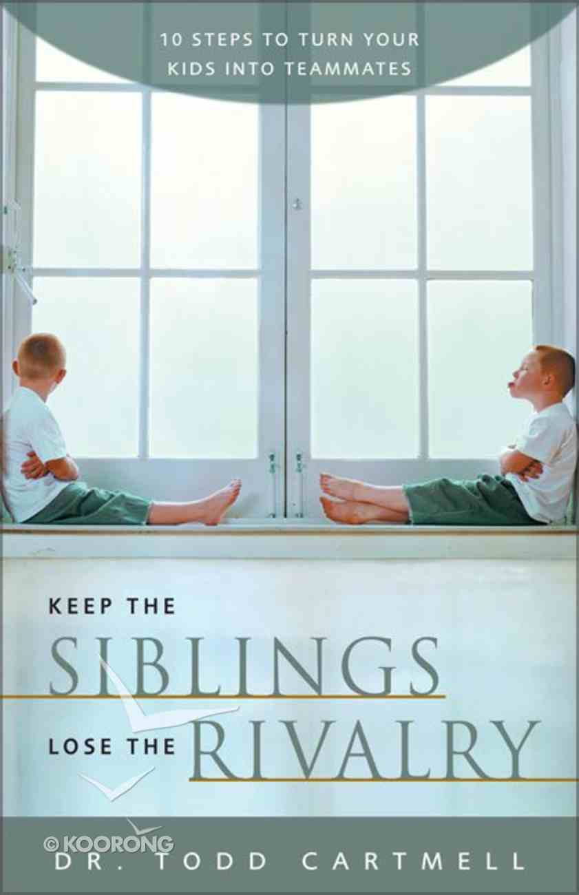Keep the Siblings, Lose the Rivalry Paperback