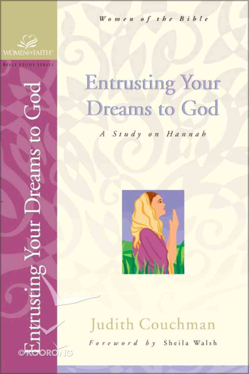 Entrusting Your Dreams to God (Women Of Faith Bible Study Series) Paperback