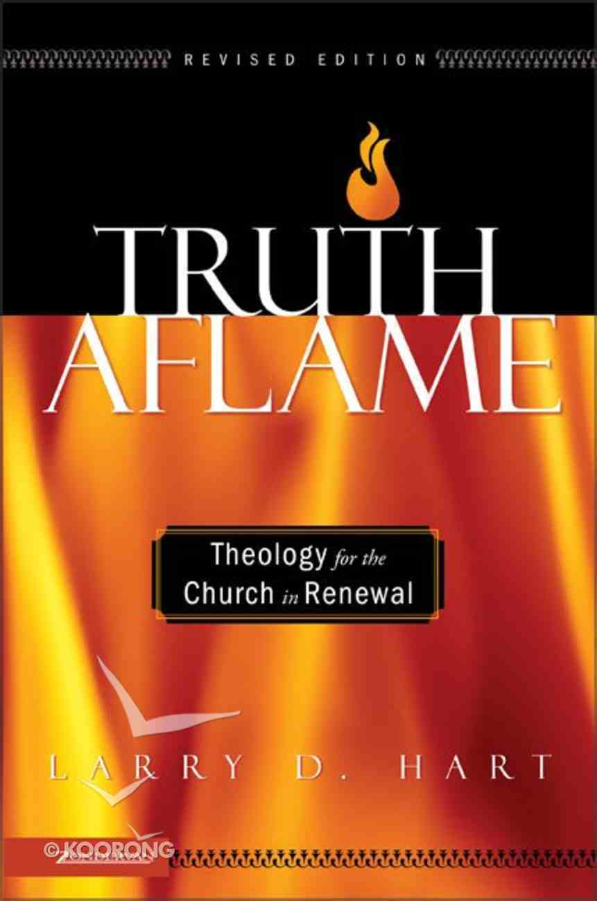 Truth Aflame: Theology For the Church in Renewal Paperback