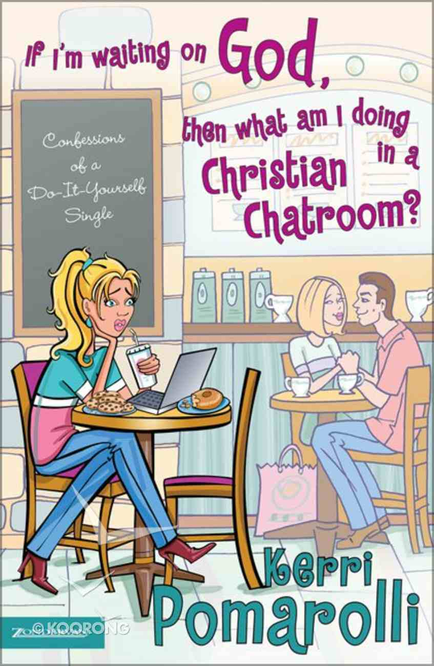 If I'm Waiting on God, Then What Am I Doing in a Christian Chat Room? Paperback