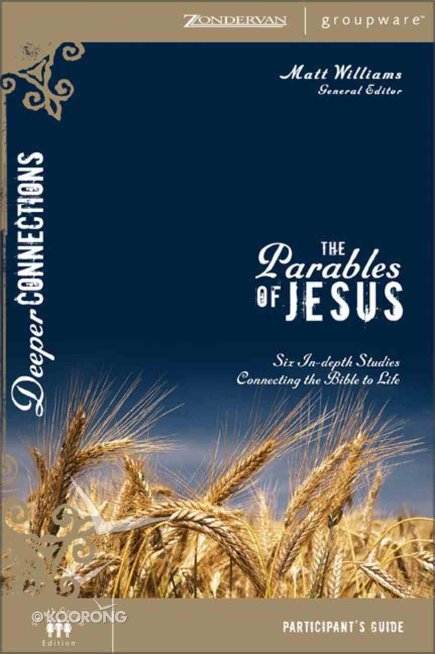 The Parables of Jesus (Participant's Guide) (Deeper Connections Series) Paperback