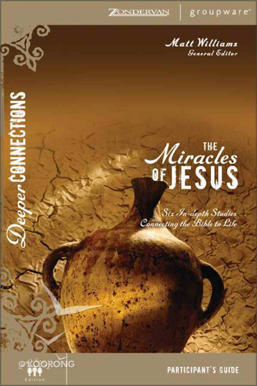 The Miracles of Jesus (Participant's Guide) (Deeper Connections Series) Paperback