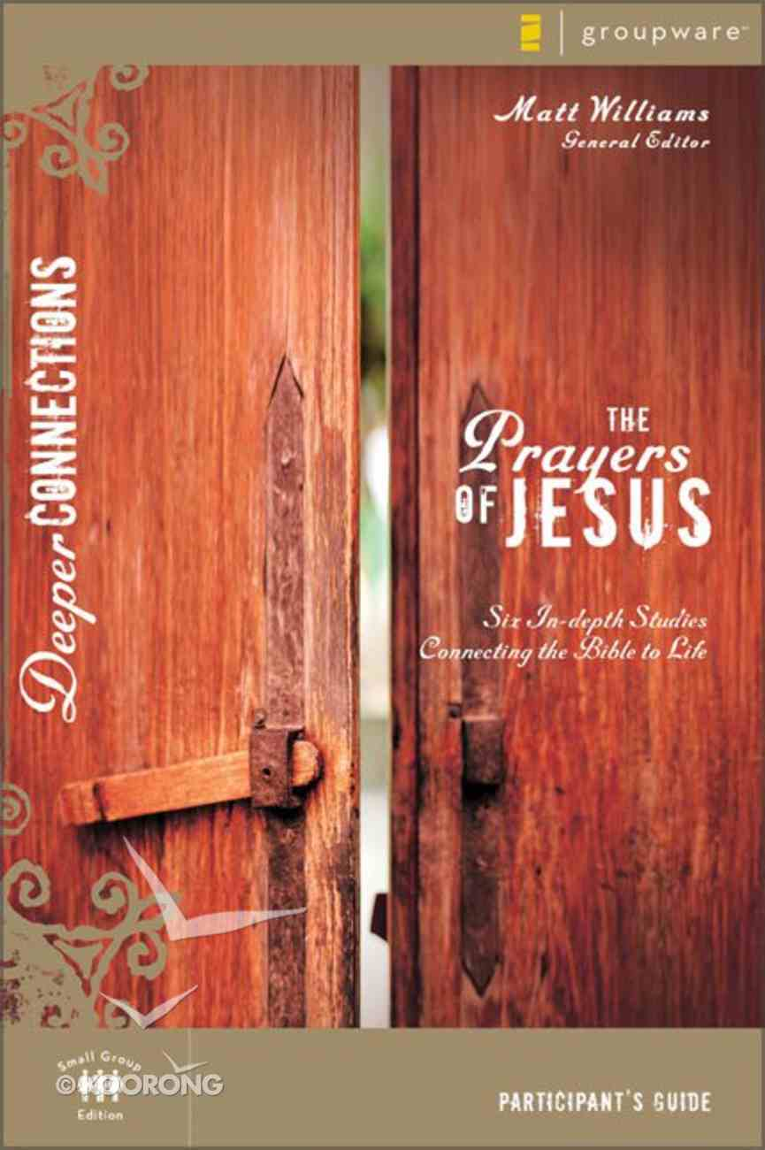 The Prayers of Jesus (Participant's Guide) (Deeper Connections Series) Paperback