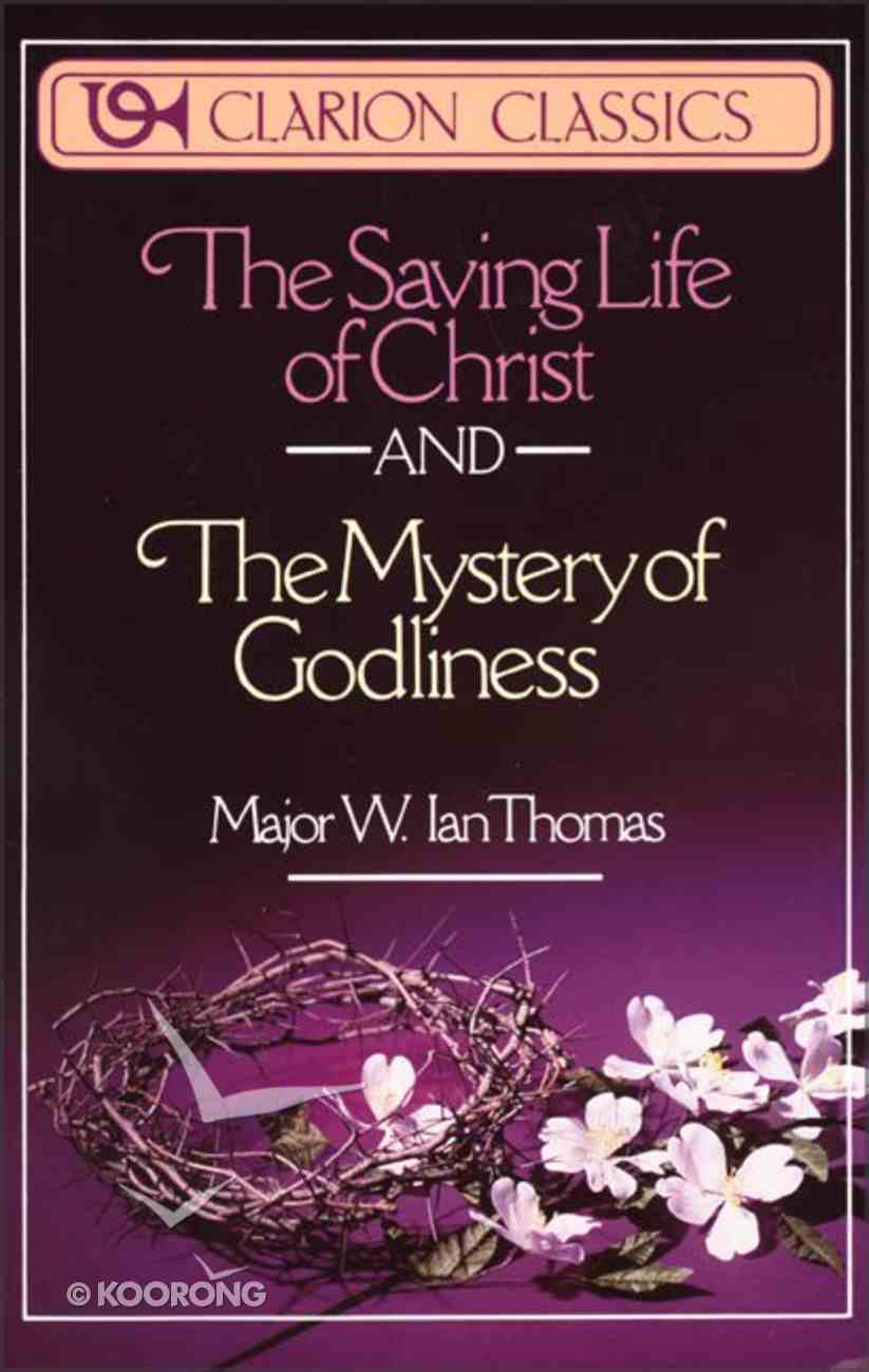 Saving Life of Christ & Mystery of Godliness Paperback