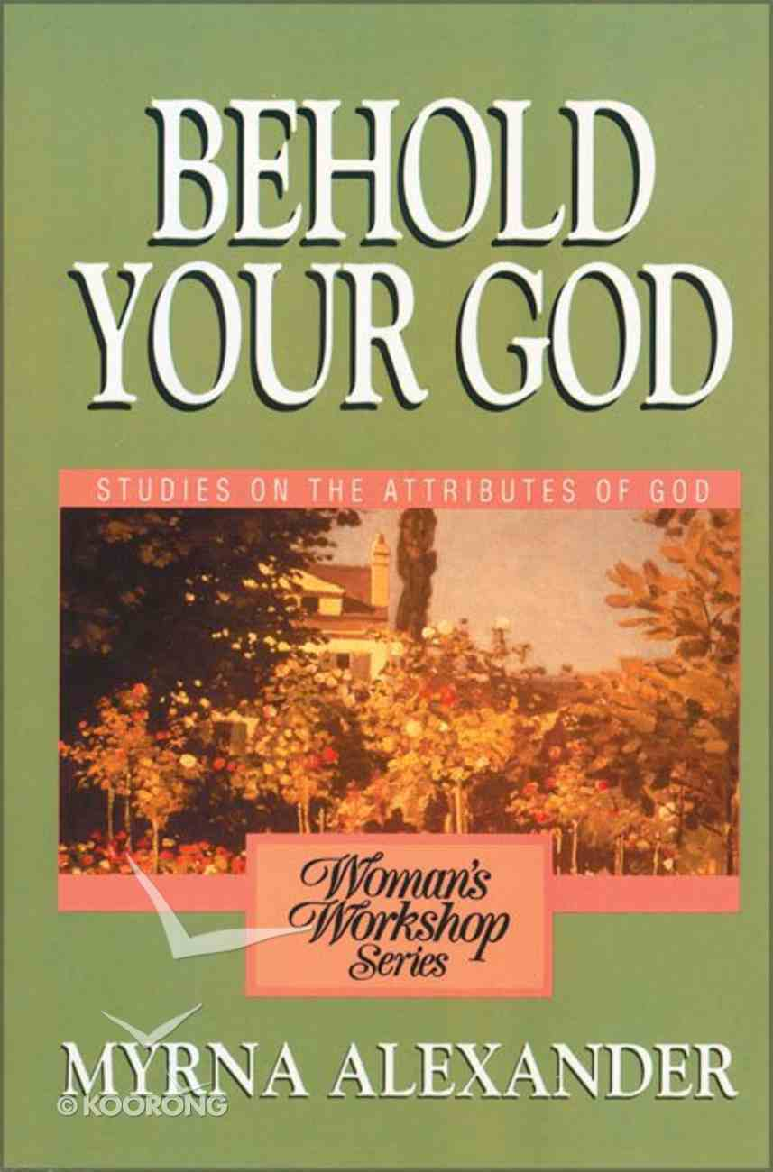 Behold Your God (Woman's Workshop Series) Paperback
