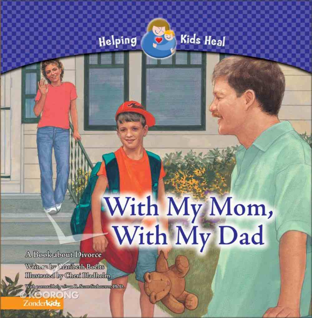 With My Mom, With My Dad (Helping Kids Heal Series) Hardback