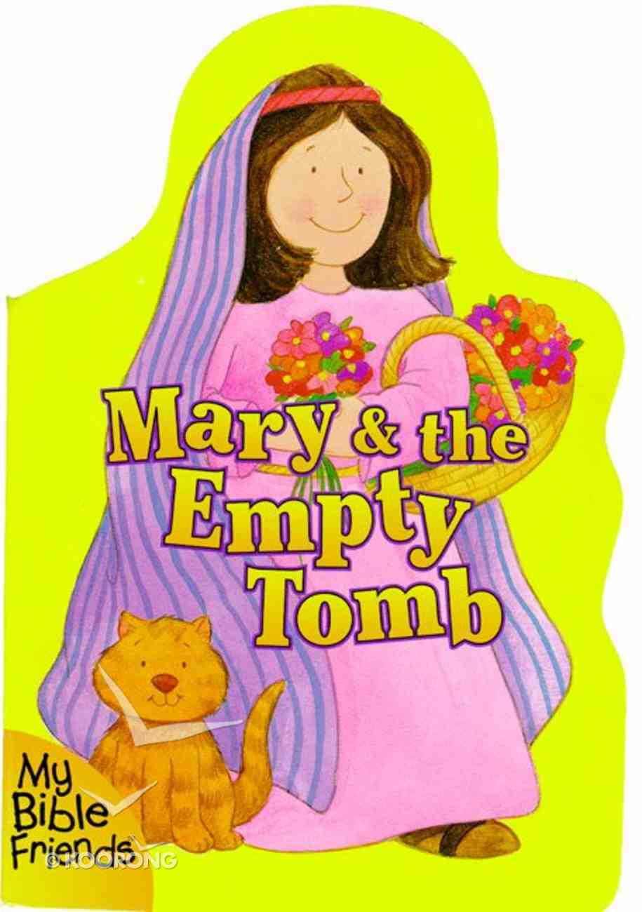 Mary & the Empty Tomb (My Bible Friends Series) Board Book