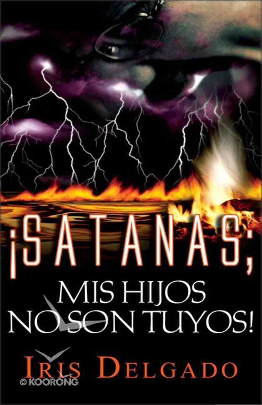 Satanas, Mis Hijos No Son Tuyos (Satan, My Children Are Not Yours) Paperback