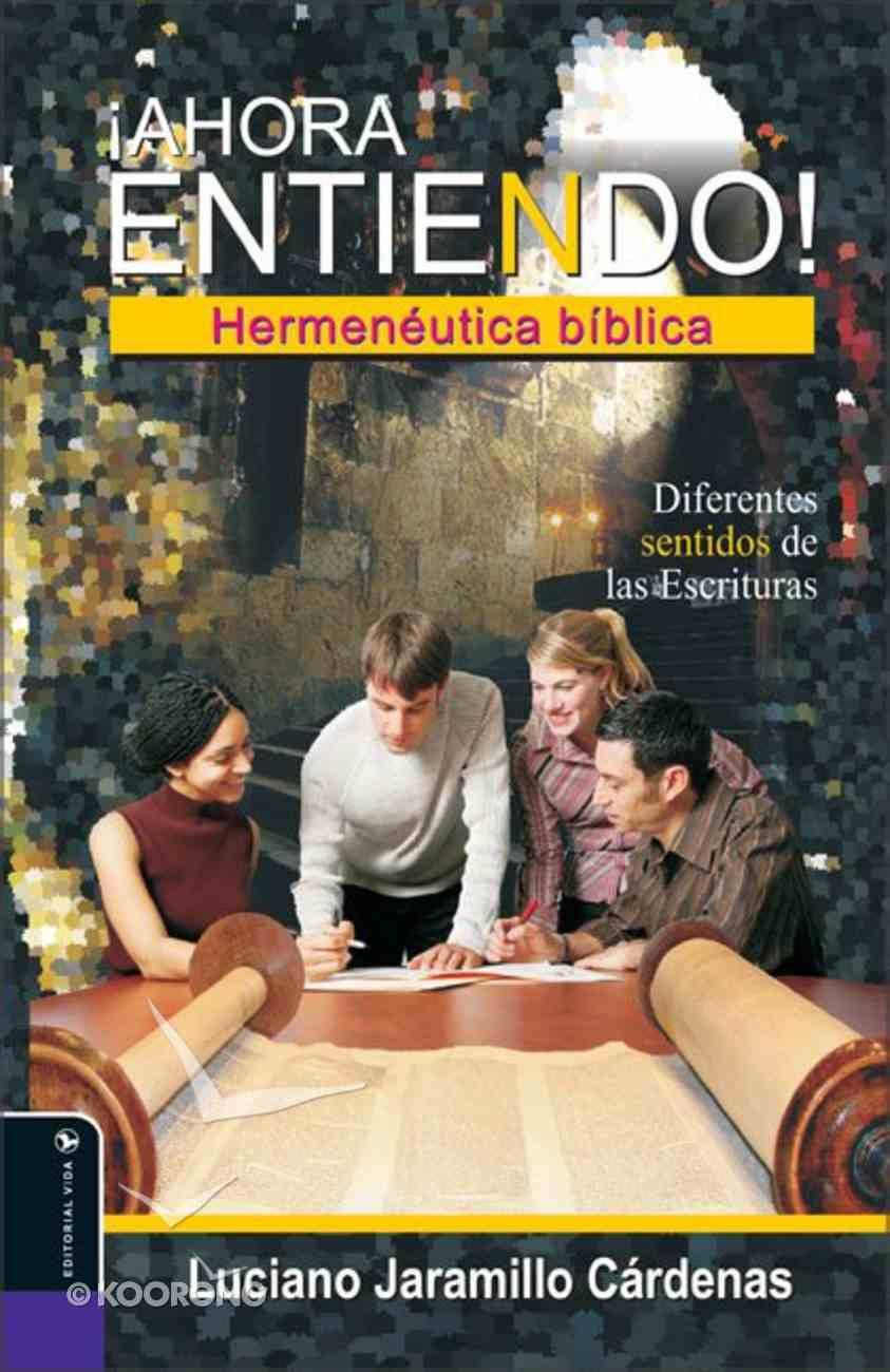 Ahora Entiendo! Hermeneutica Biblica (Now I Understand! Biblical Hermeneutics) Hardback