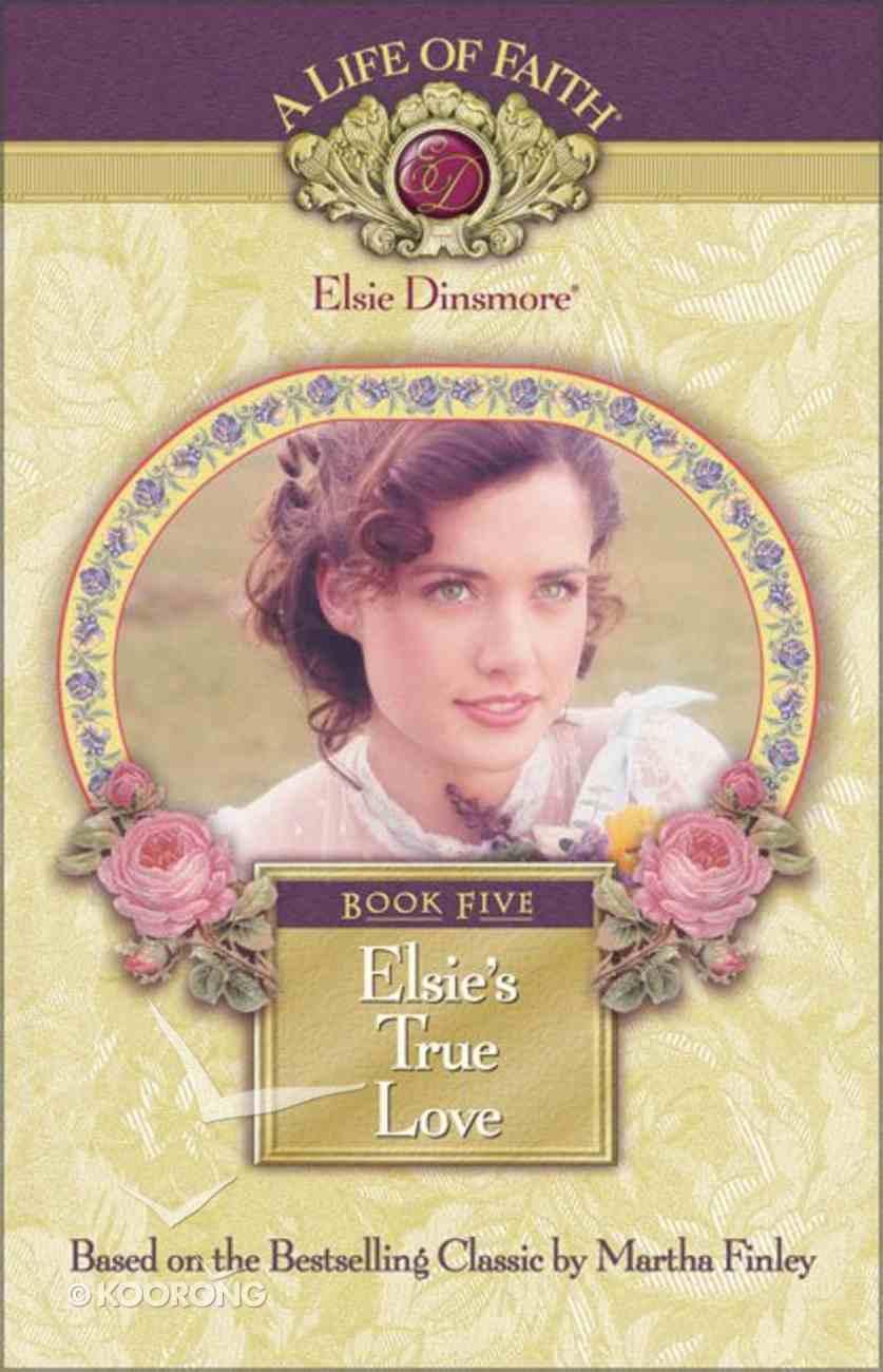 Elsie's True Love (#05 in Life Of Faith: Elsie Dinsmore Series) Hardback