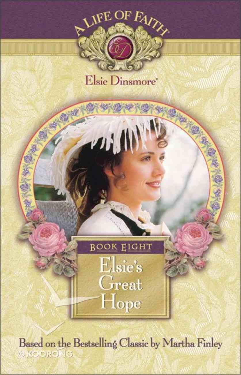 Elsie's Great Hope (#08 in Life Of Faith: Elsie Dinsmore Series) Hardback