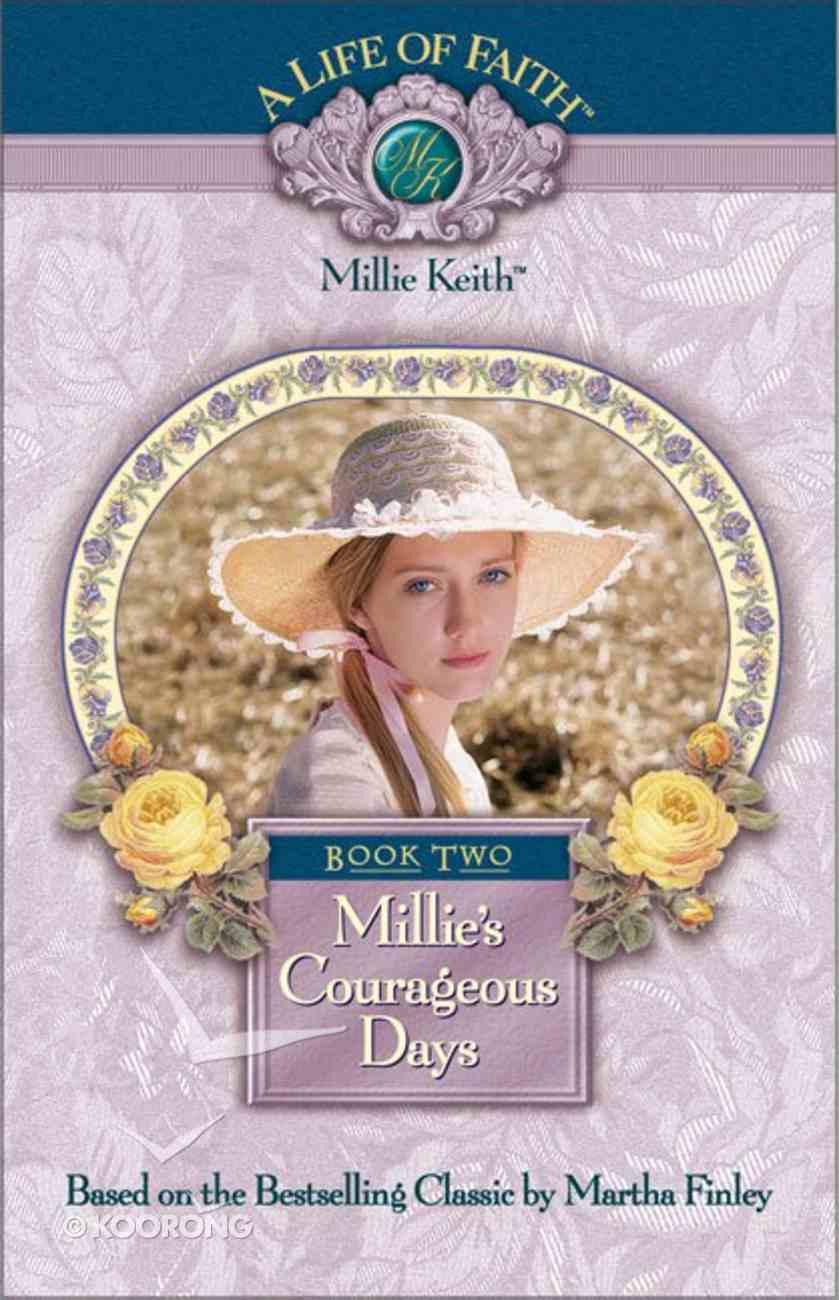 Millie's Courageous Days (#02 in Life Of Faith: Millie Keith Series) Hardback