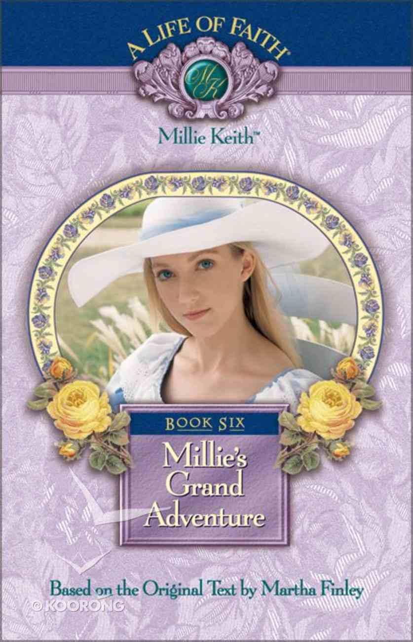 Millie's Grand Adventure (#06 in Life Of Faith: Millie Keith Series) Hardback