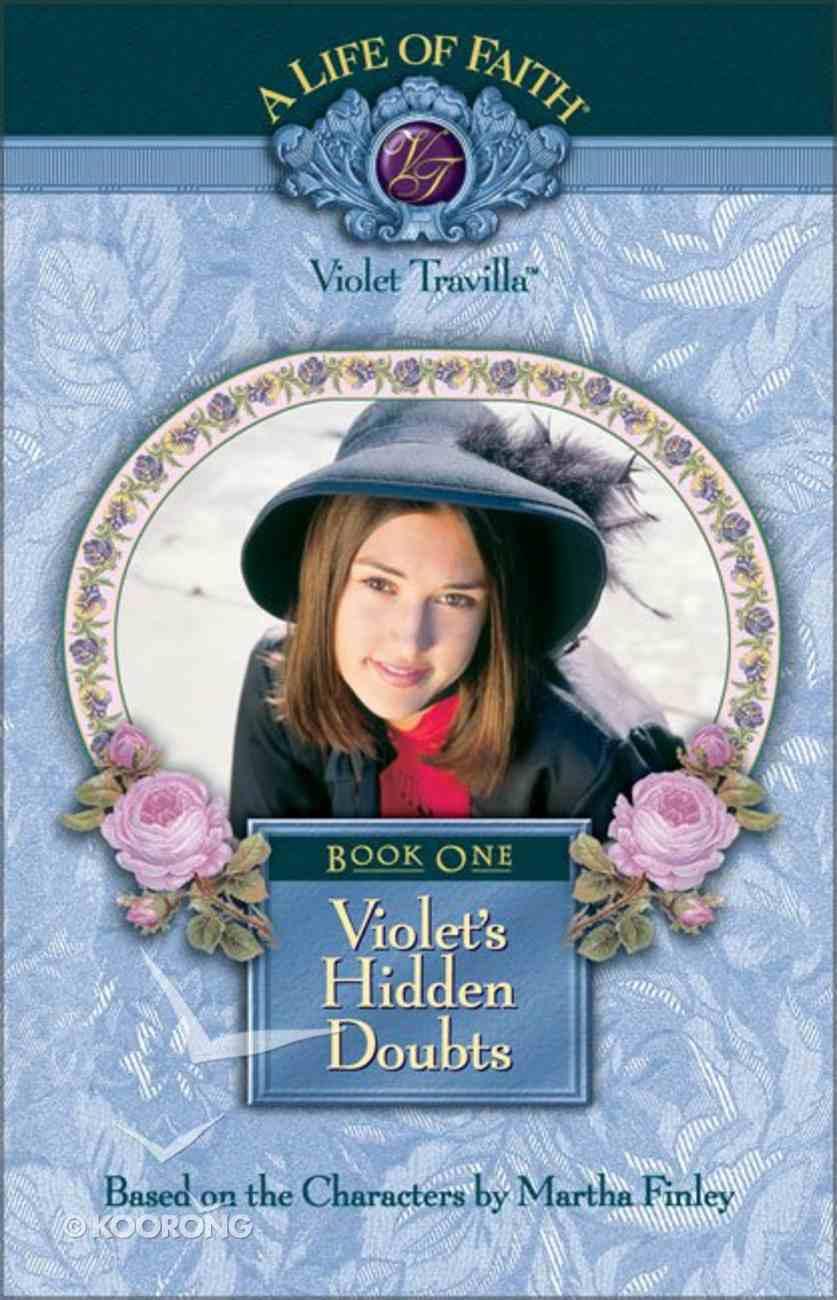 Violet's Hidden Doubts (#01 in Life Of Faith: Violet Travilla Series) Hardback
