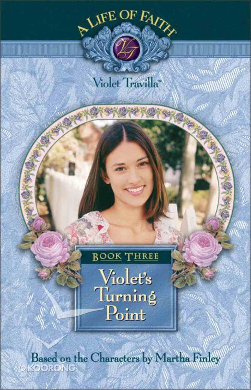 Violet's Turning Point (#03 in Life Of Faith: Violet Travilla Series) Hardback