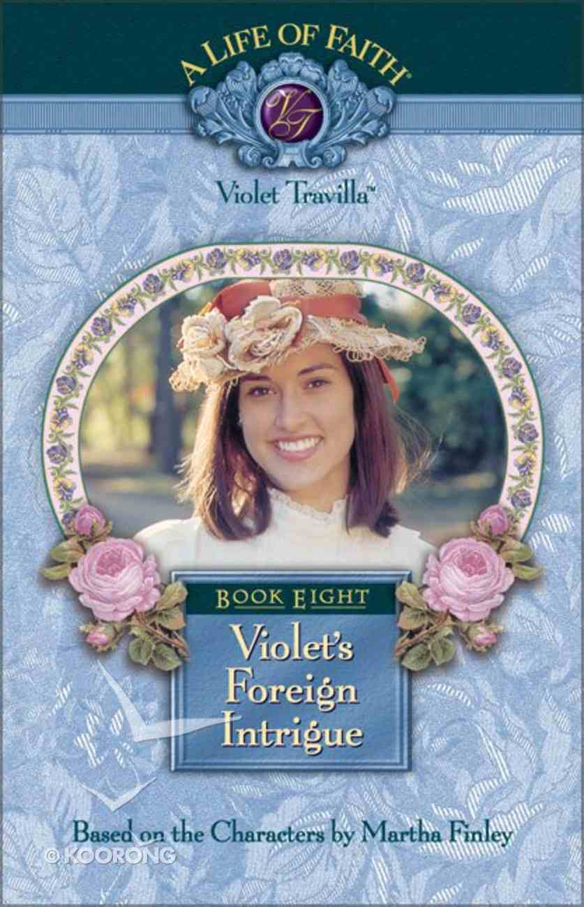 Violet's Foreign Intrigue (#08 in Life Of Faith: Violet Travilla Series) Hardback