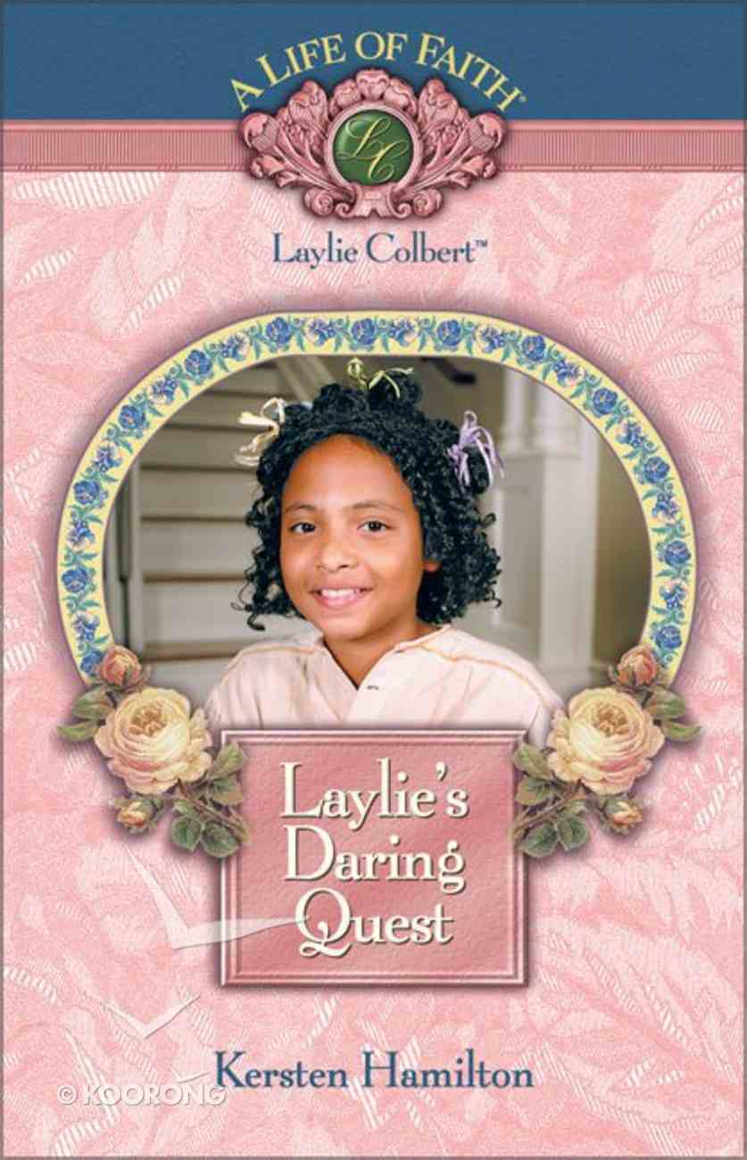 Laylie's Daring Quest (#01 in Life Of Faith: Laylie Colbert Series) Hardback