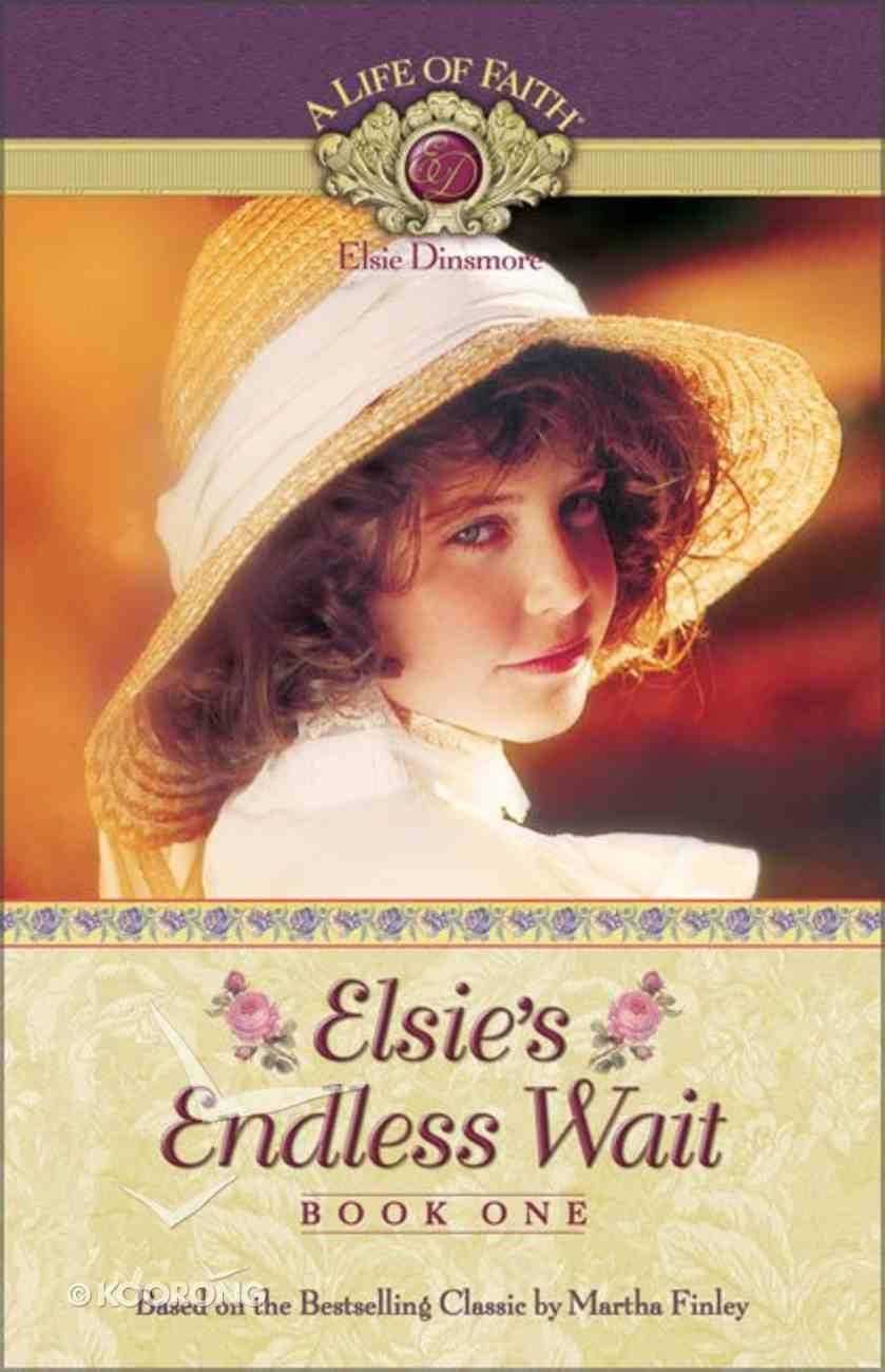 Elsie's Endless Wait (#01 in Life Of Faith: Elsie Dinsmore Series) Paperback