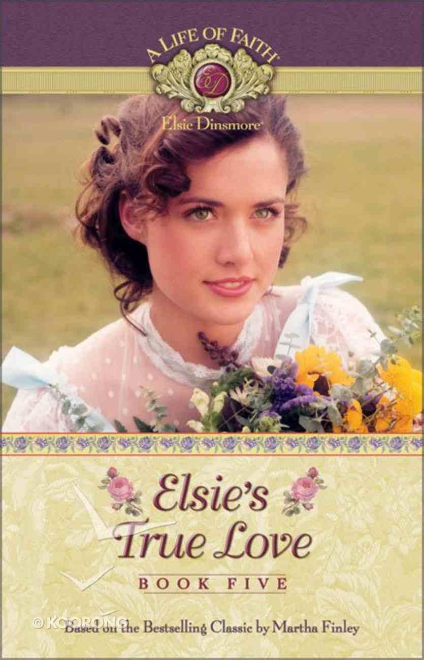 Elsie's True Love (#05 in Life Of Faith: Elsie Dinsmore Series) Paperback