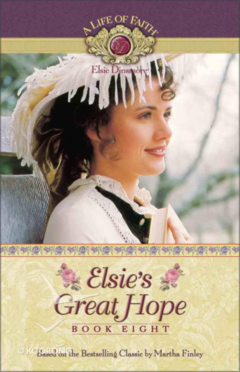 Elsie's Great Hope (#08 in Life Of Faith: Elsie Dinsmore Series) Paperback