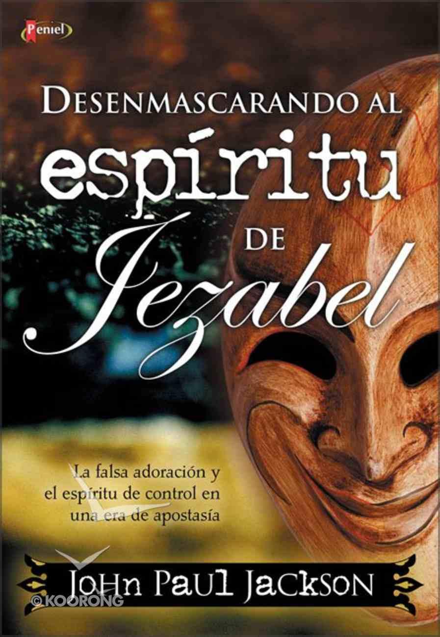 Desenmascaremos El Espirit Jezabel (Unmasking The Spirit Of Jezabel) Paperback