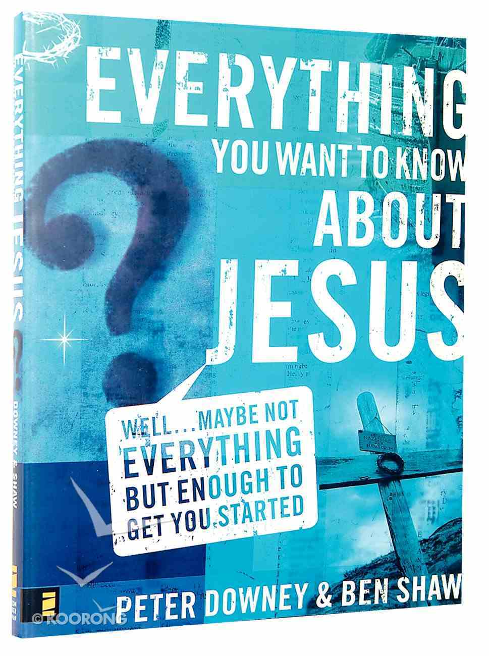Everything You Want to Know About Jesus Paperback