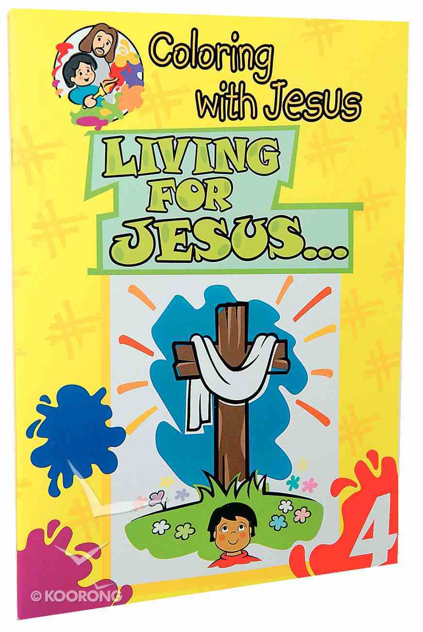 Cjw: Living For Jesus (Coloring With Jesus Series) Paperback