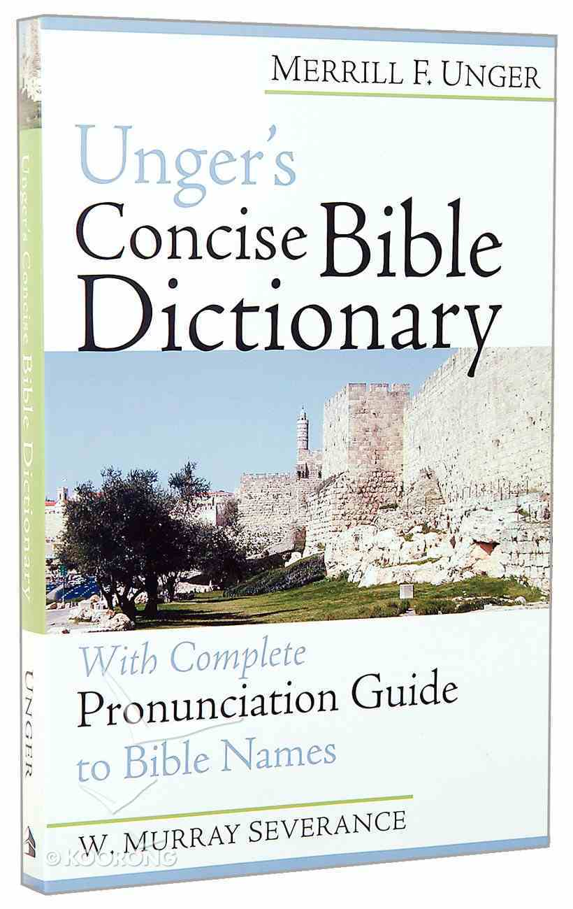 Unger's Concise Bible Dictionary: With Complete Pronunciation Guide to Bible Names Paperback