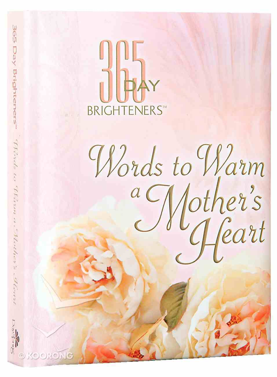 Words to Warm a Mother's Heart (365 Day Brighteners Series) Hardback