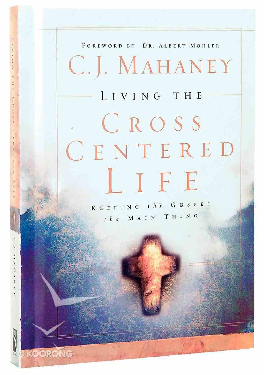 Living the Cross Centered Life Hardback