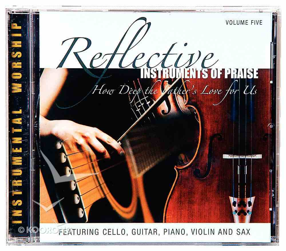 How Deep the Father's Love For Us (#05 in Reflective Instruments Of Praise Series) CD