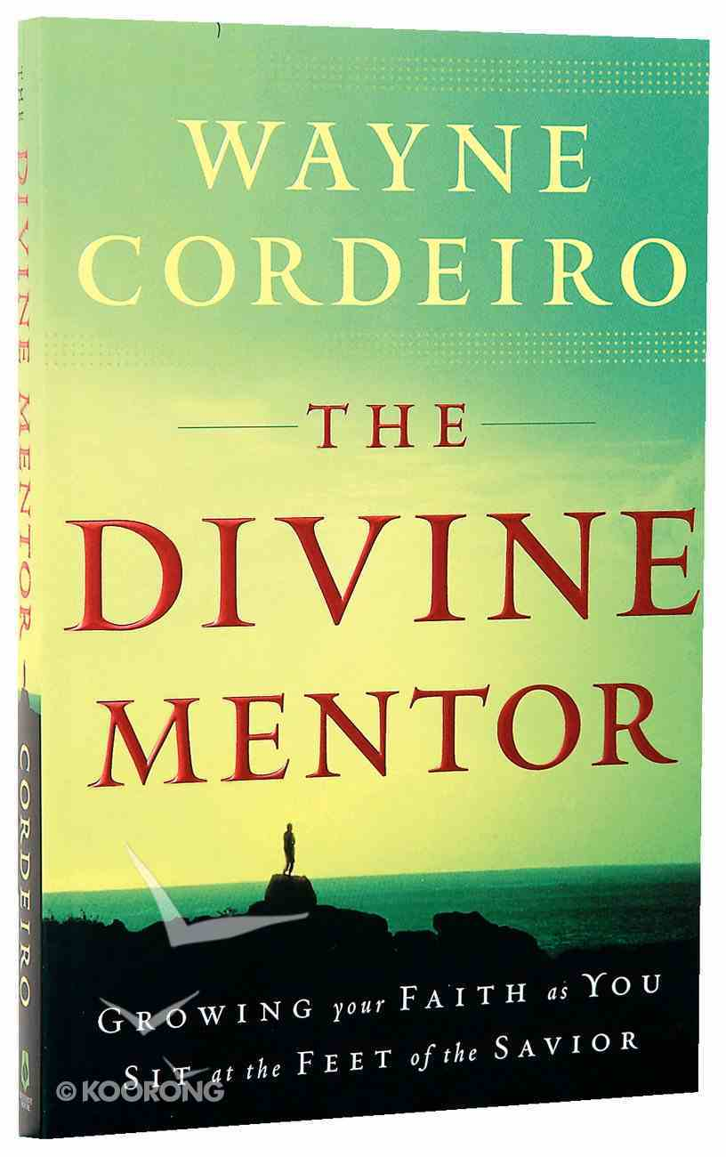 The Divine Mentor: Growing Your Faith as You Sit At the Feet of the Savior Paperback