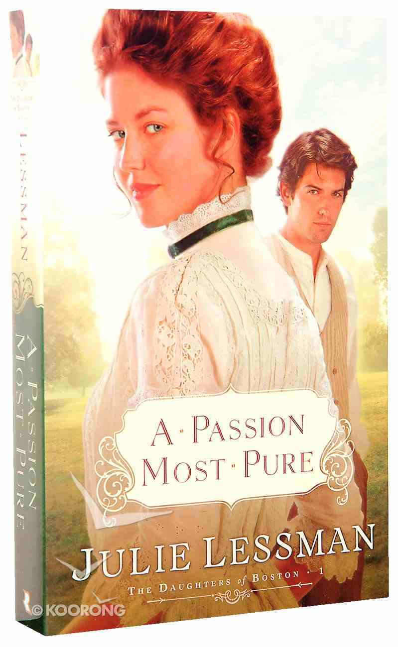 A Passion Most Pure (#01 in The Daughters Of Boston Series) Paperback
