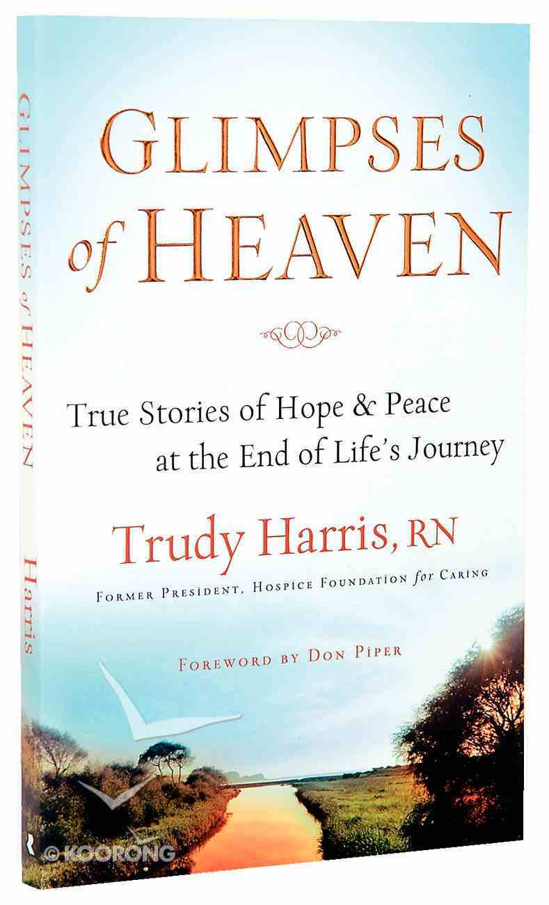Glimpses of Heaven: True Stories of Hope & Peace At the End of Life's Journey Paperback