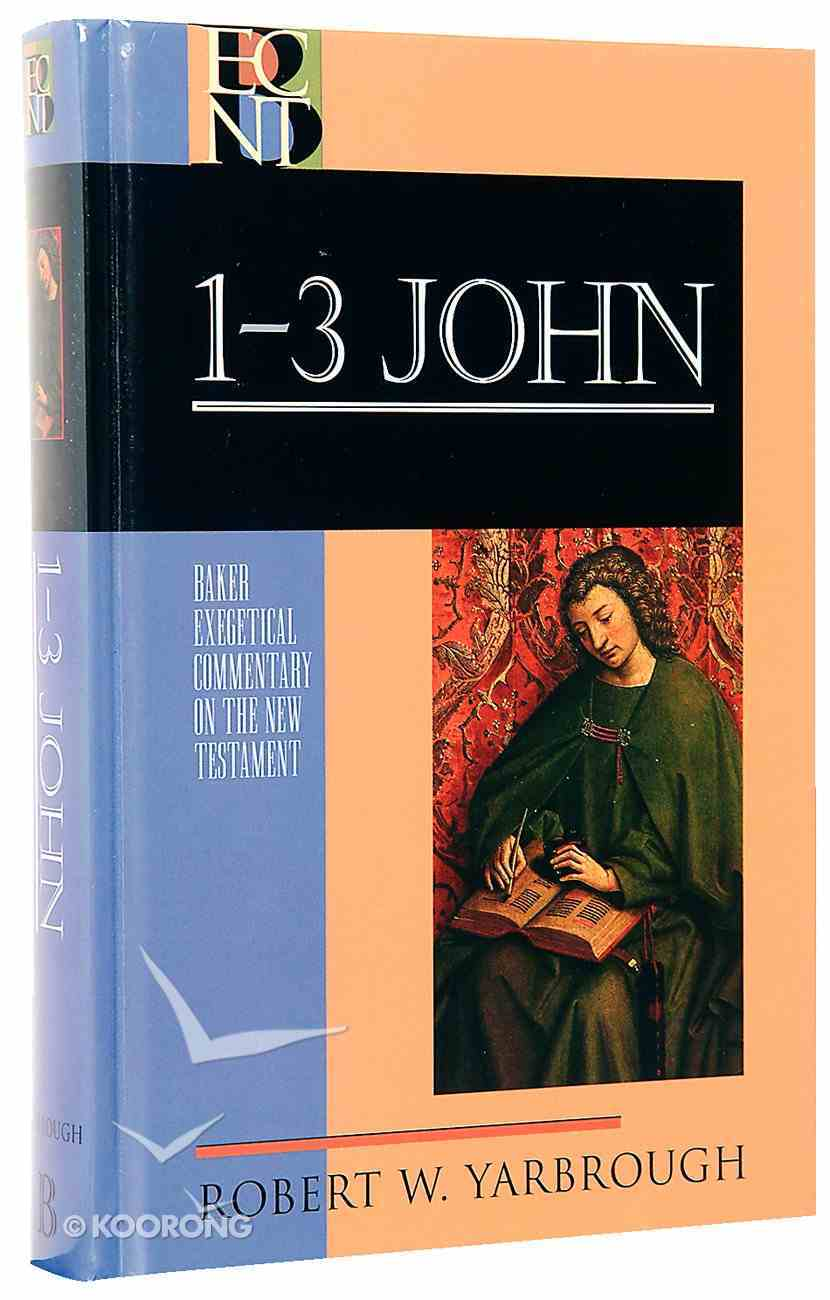 1-3 John (Baker Exegetical Commentary On The New Testament Series) Hardback