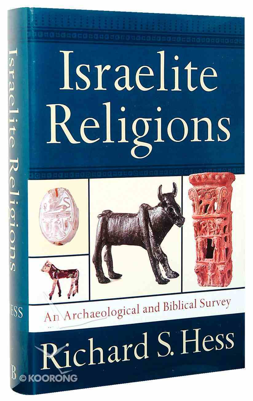 Israelite Religions: An Archaeological and Biblical Survey Hardback