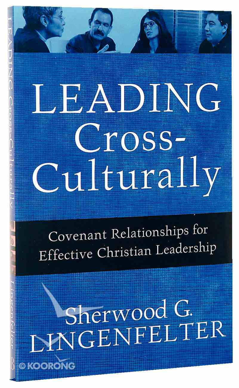 Leading Cross-Culturally: Covenant Relationships For Effective Christian Leadership Paperback